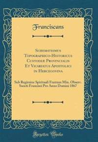 Schematismus Topographico-Historicus Custodiæ Provincialis Et Vicariatus Apostolici in Hercegovina