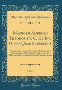 Macrobii Ambrosii Theodosii V. C. Et Inl. Opera Quae Supersunt, Vol. 1