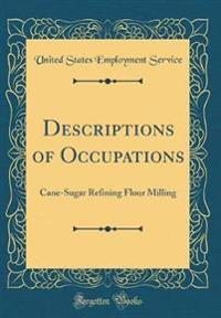 Descriptions of Occupations: Cane-Sugar Refining Flour Milling (Classic Reprint)