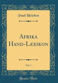 Afrika Hand-Lexikon, Vol. 1 (Classic Reprint)