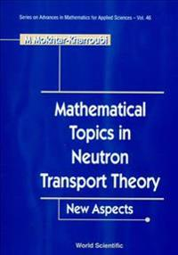 Mathematical Topics in Neutron Transport Theory
