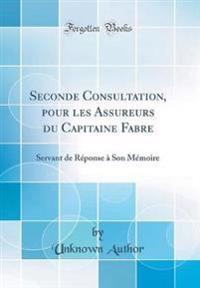 Seconde Consultation, Pour Les Assureurs Du Capitaine Fabre: Servant de Réponse à Son Mémoire (Classic Reprint)