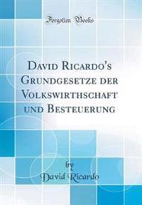 David Ricardo's Grundgesetze der Volkswirthschaft und Besteuerung (Classic Reprint)