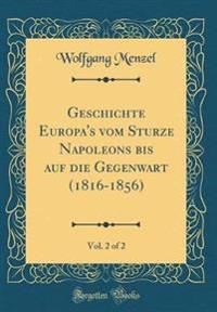 Geschichte Europa's vom Sturze Napoleons bis auf die Gegenwart (1816-1856), Vol. 2 of 2 (Classic Reprint)