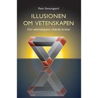 Illusionen om vetenskapen : om vetenskapens okända brister