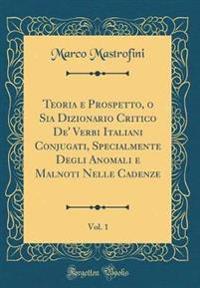 Teoria e Prospetto, o Sia Dizionario Critico De' Verbi Italiani Conjugati, Specialmente Degli Anomali e Malnoti Nelle Cadenze, Vol. 1 (Classic Reprint)