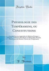 Physiologie Des Tempéramens, Ou Constitutions: Nouvelle Doctrine Applicable à La Médecine Pratique, à L'Hygiène, à L'Histoire Naturelle Et à La Philos