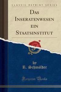 Das Inseratenwesen ein Staatsinstitut (Classic Reprint)
