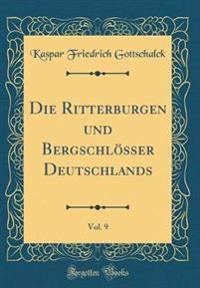 Die Ritterburgen und Bergschlösser Deutschlands, Vol. 9 (Classic Reprint)