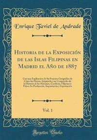 Historia de la Exposición de las Islas Filipinas en Madrid el Año de 1887, Vol. 1