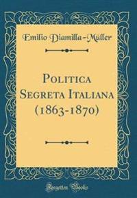 Politica Segreta Italiana (1863-1870) (Classic Reprint)
