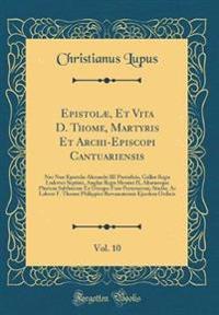 Epistolæ, Et Vita D. Thome, Martyris Et Archi-Episcopi Cantuariensis, Vol. 10