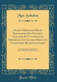 Sacram Memoriam Regis Serenissimi Divi Friderici Guilelmi III Universitatis Fridericiae Guilelmiae Rhenanae Conditoris Munificentissimi: AB Eadem Univ