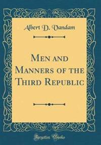 Men and Manners of the Third Republic (Classic Reprint)