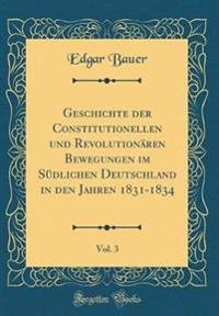 Geschichte der Constitutionellen und Revolutionären Bewegungen im Südlichen Deutschland in den Jahren 1831-1834, Vol. 3 (Classic Reprint)