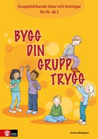 Bygg din grupp trygg Fk-åk3 : Gruppstärkande lekar och övningar