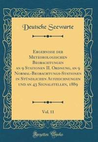Ergebnisse der Meteorologischen Beobachtungen an 9 Stationen II. Ordnung, an 9 Normal-Beobachtungs-Stationen in Stündlichen Aufzeichnungen und an 43 Signalstellen, 1889, Vol. 11 (Classic Reprint)