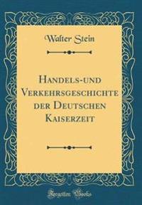 Handels-und Verkehrsgeschichte der Deutschen Kaiserzeit (Classic Reprint)