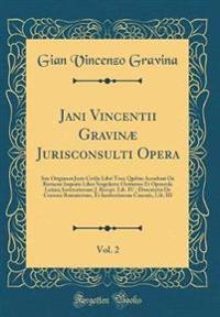 Jani Vincentii Gravinæ Jurisconsulti Opera, Vol. 2