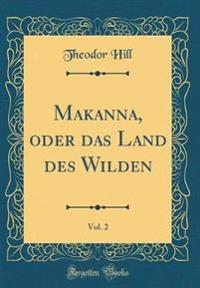 Makanna, oder das Land des Wilden, Vol. 2 (Classic Reprint)
