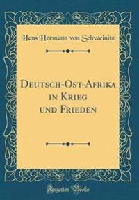 Deutsch-Ost-Afrika in Krieg und Frieden (Classic Reprint)