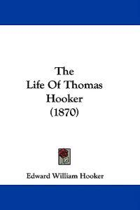 The Life Of Thomas Hooker (1870)