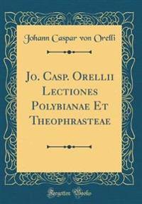 Jo. Casp. Orellii Lectiones Polybianae Et Theophrasteae (Classic Reprint)