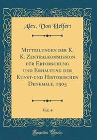 Mitteilungen der K. K. Zentralkommission für Erforschung und Erhaltung der Kunst-und Historischen Denkmale, 1905, Vol. 4 (Classic Reprint)