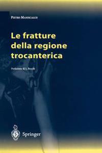 Le Fratture Della Regione Trocanterica/ Fractures of the Trochanteric Region