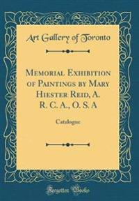 Memorial Exhibition of Paintings by Mary Hiester Reid, A. R. C. A., O. S. A
