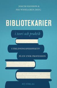 Bibliotekarier i teori och praktik - utbildningsperspektiv på en unik profession