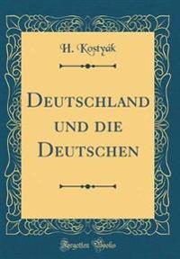 Deutschland und die Deutschen (Classic Reprint)