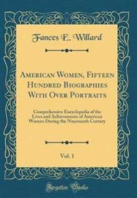 American Women, Fifteen Hundred Biographies With Over Portraits, Vol. 1