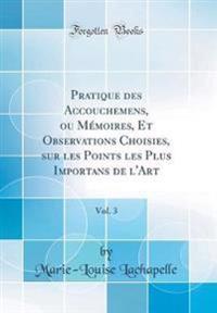 Pratique des Accouchemens, ou Mémoires, Et Observations Choisies, sur les Points les Plus Importans de l'Art, Vol. 3 (Classic Reprint)
