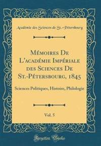 Mémoires De L'académie Impériale des Sciences De St.-Pétersbourg, 1845, Vol. 5