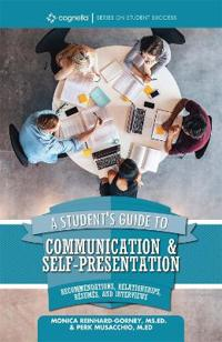 A Student's Guide to Communication and Self-Presentation: Recommendations, Relationships, Résumés, and Interviews