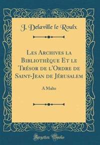 Les Archives la Bibliothèque Et le Trésor de l'Ordre de Saint-Jean de Jérusalem