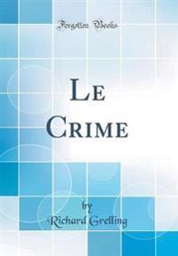 Le Crime (Classic Reprint)