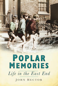 Poplar Memories: Life in the East End