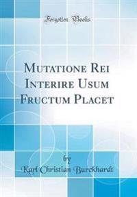 Mutatione Rei Interire Usum Fructum Placet (Classic Reprint)