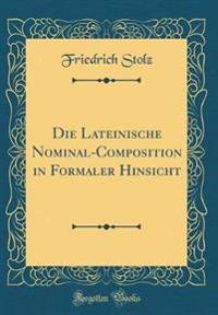 Die Lateinische Nominal-Composition in Formaler Hinsicht (Classic Reprint)
