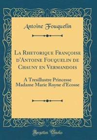 La Rhetorique Françoise d'Antoine Fouquelin de Chauny en Vermandois