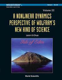 Nonlinear Dynamics Perspective Of Wolfram's New Kind Of Science, A (Volume Iii)