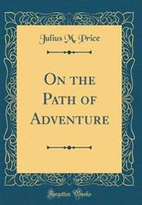 On the Path of Adventure (Classic Reprint)