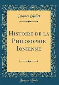Histoire de la Philosophie Ionienne (Classic Reprint)