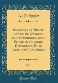 Souvenirs de Trente Années de Voyages à Saint-Domingue, dans Plusieurs Colonies Étrangères, Et au Continent d'Amérique, Vol. 2 (Classic Reprint)
