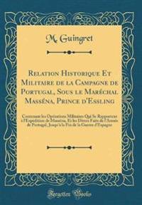 Relation Historique Et Militaire de la Campagne de Portugal, Sous le Maréchal Masséna, Prince d'Essling