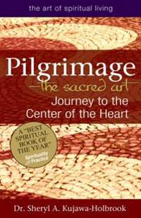 Pilgrimage--The Sacred Art: Journey to the Center of the Heart