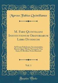 M. Fabii Quintiliani Institutionum Oratoriarum Libri Duodecim, Vol. 1