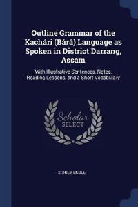 Outline Grammar of the Kach�ri (B�r�) Language as Spoken in District Darrang, Assam